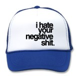I hate your negativity